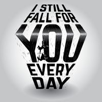 I still fall for you everyday typography design