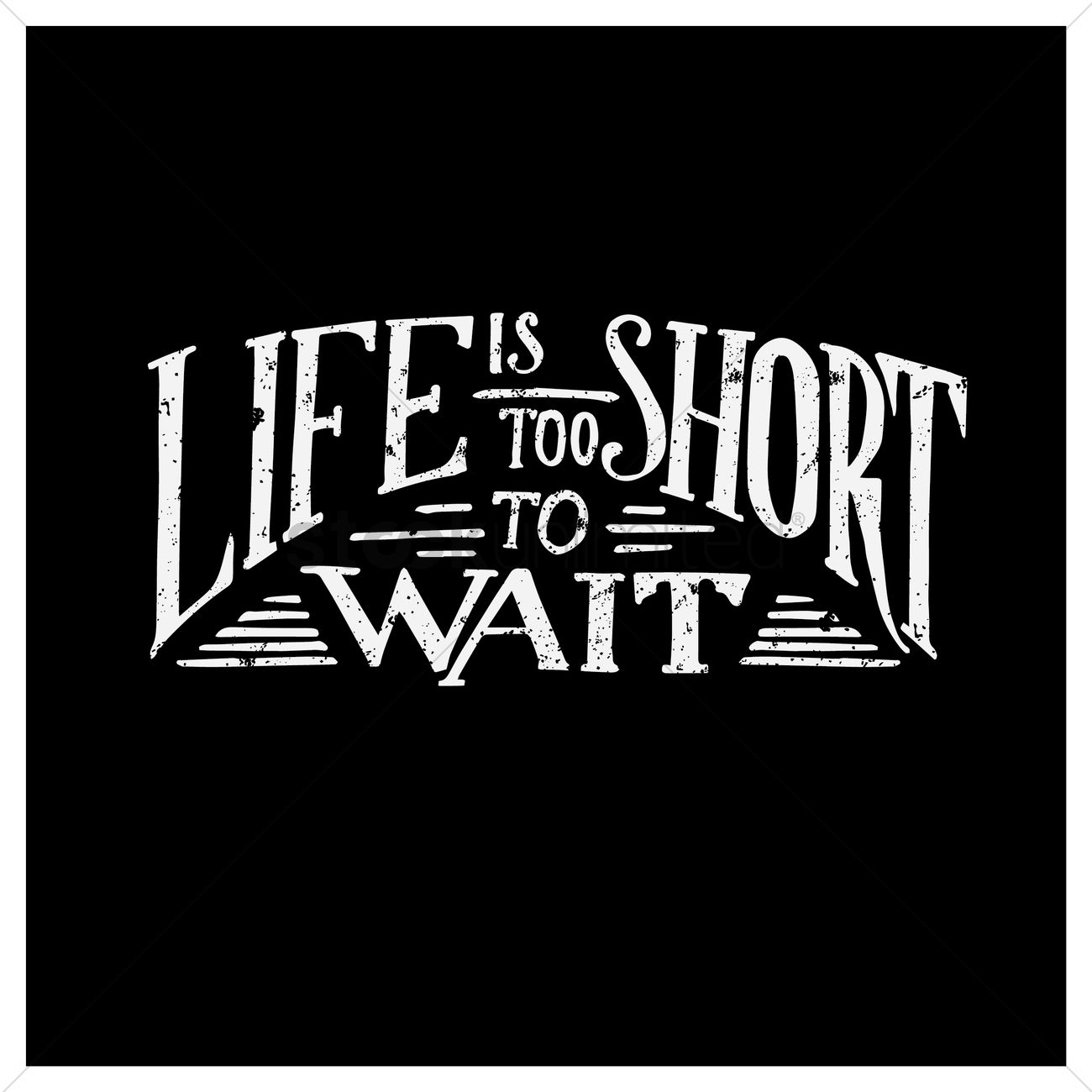 Life Is Too Short To Wait Quote Vector Image 1571041 Stockunlimited
